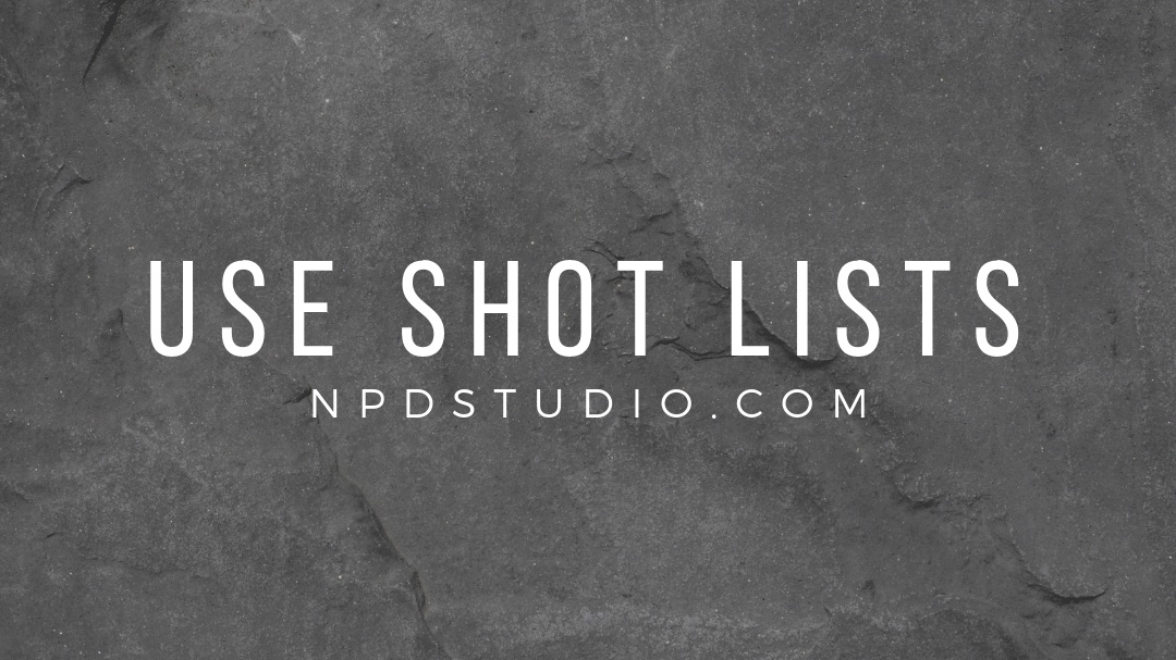 Use Shot Lists | NPDSTUDIO.COM