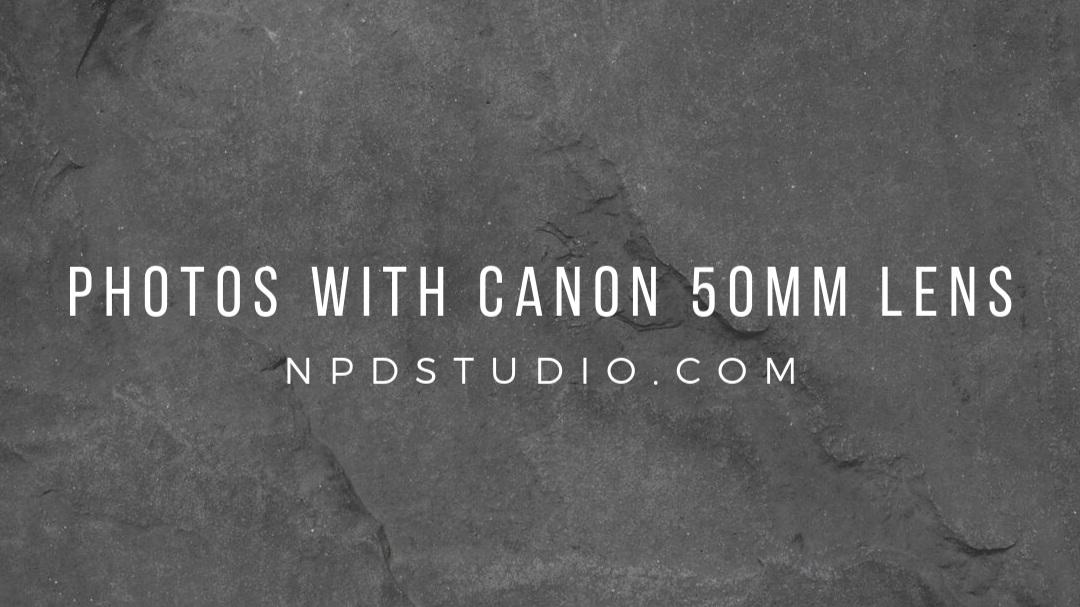 Photos with Canon 50mm   NPDSTUDIO.COM