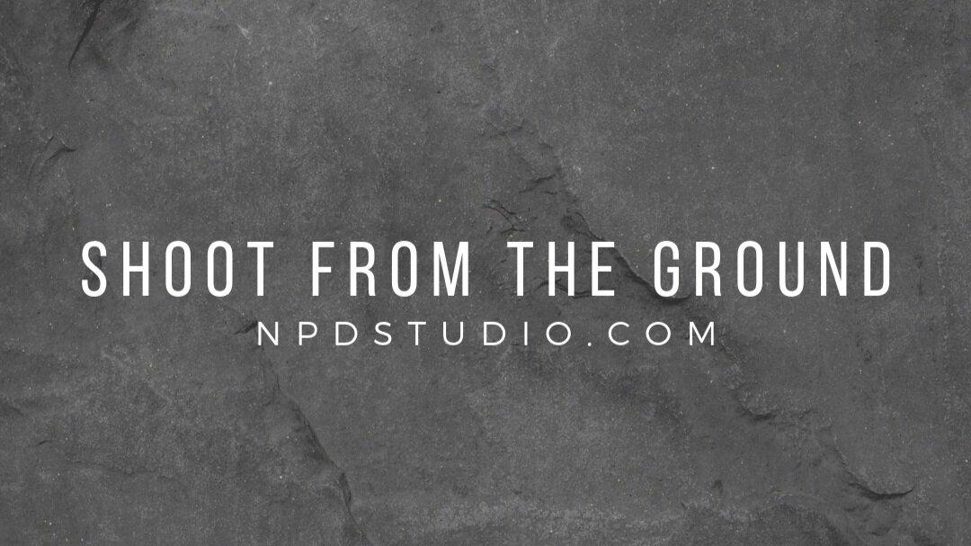 Shoot From The Ground   NPDSTUDIO.COM