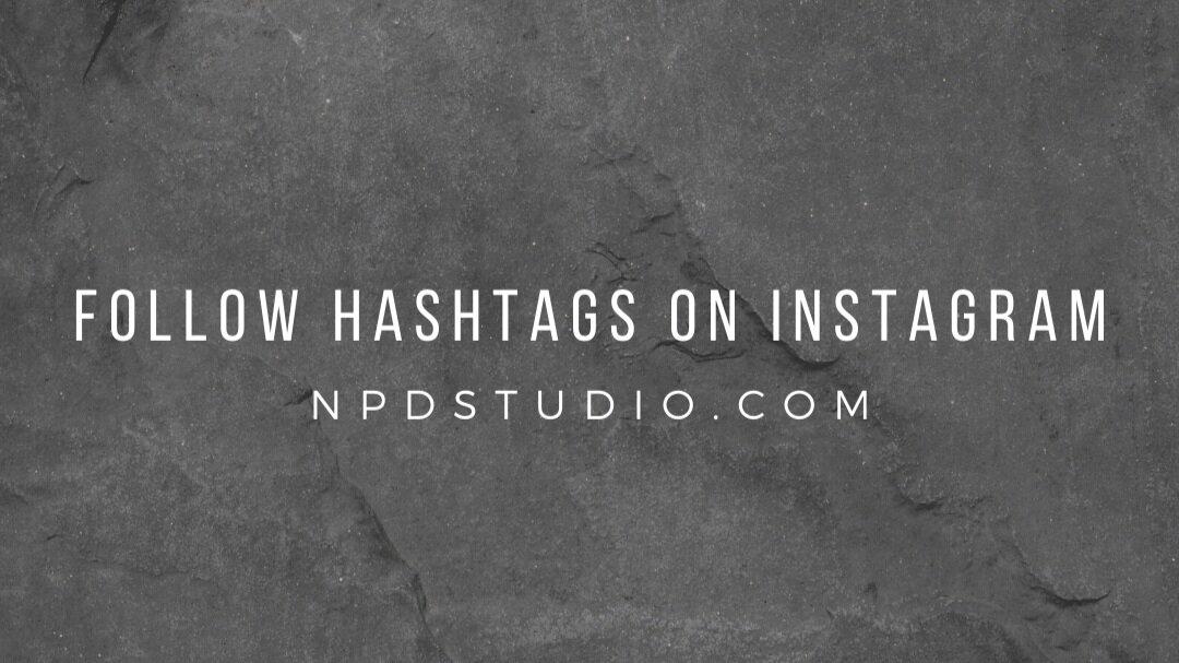 Follow Hashtags On Instagram | NPDSTUDIO.COM