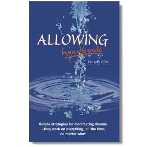 Allowing Handbook: Simple Strategies for Manifesting Dreams (Volume I).