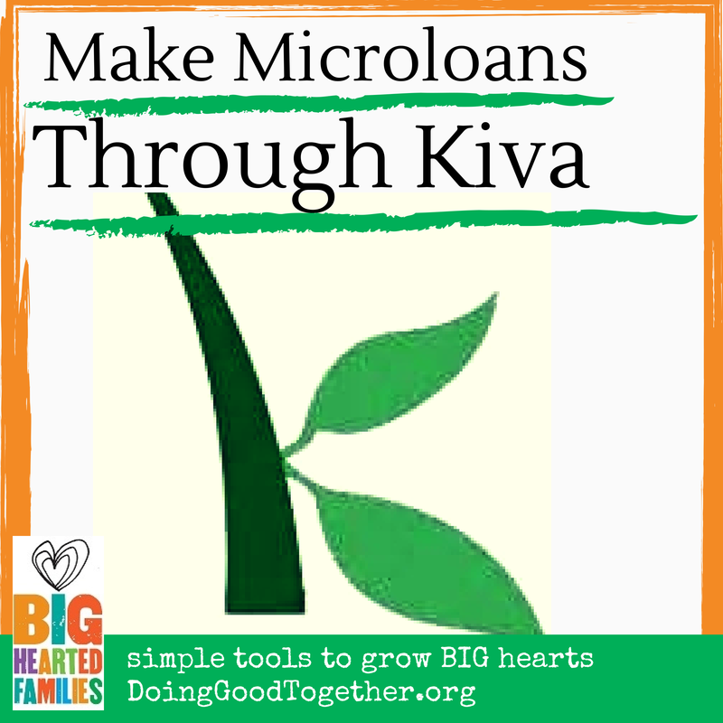 Make Microloans Through Kiva with project tips, book suggestions, and reflections from Big-Hearted Families™