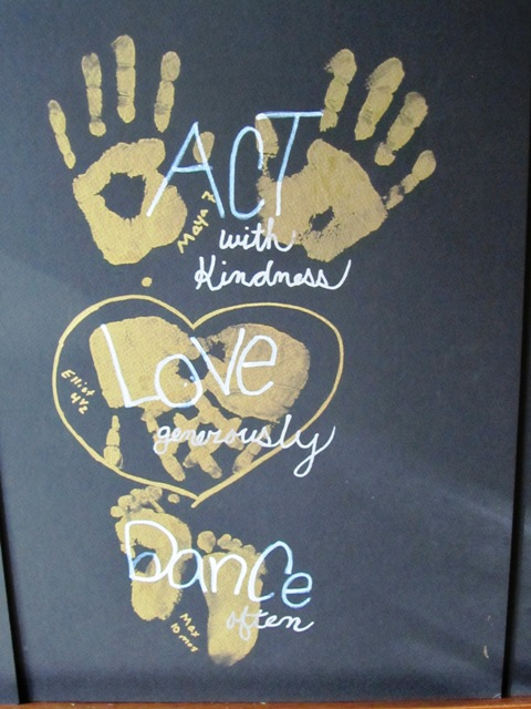ACT with kindness; LOVE generously; DANCE often.