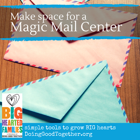Make space for a magic mail center, an easy way to make kindness a regular part of family life. From DoingGoodTogether.org