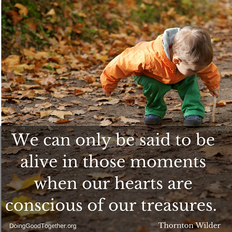 Gratitude: we must be mindful of our treasures. Doing Good Together™