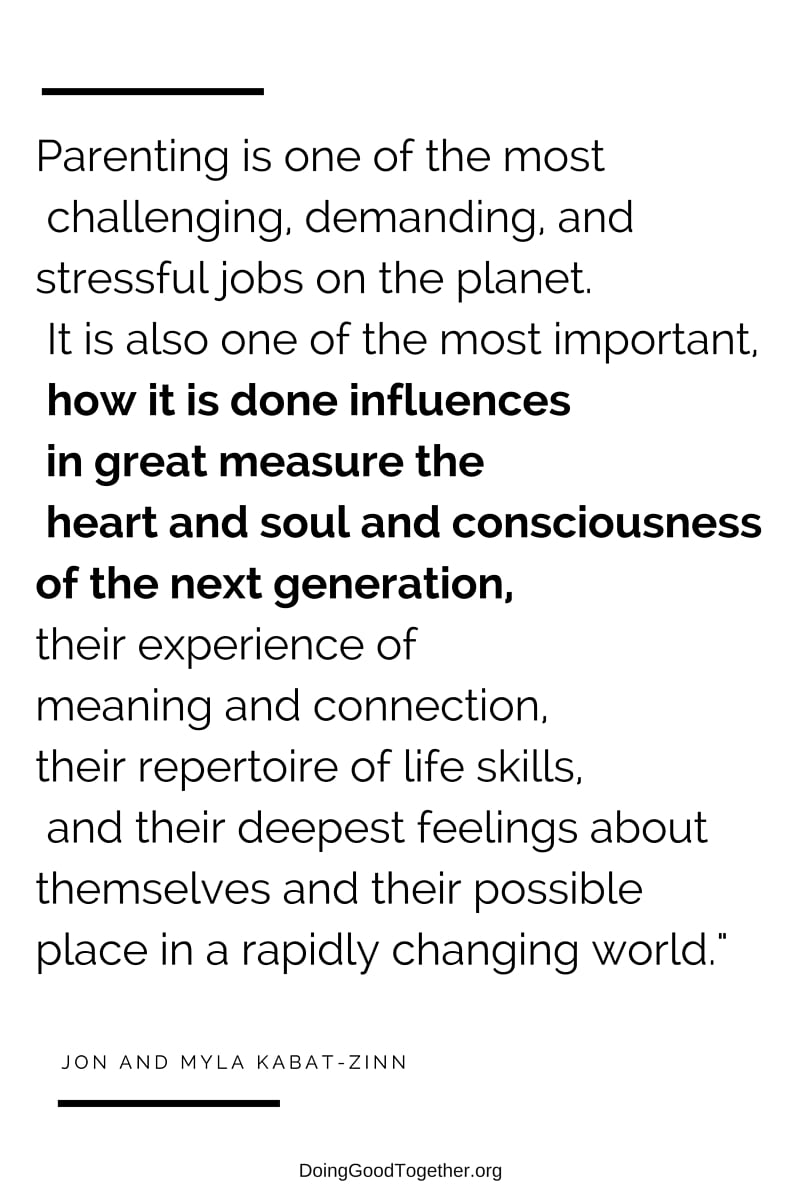 Kobat-Zinn - how we parent influences the heart and soul and consciousness of the next generation