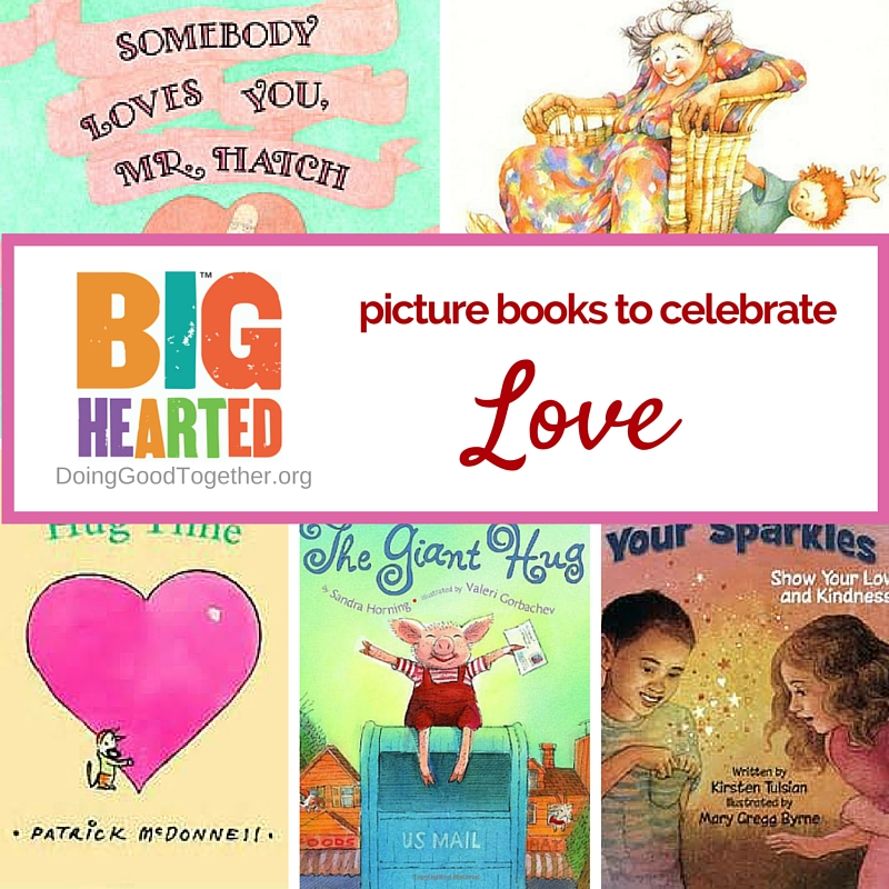 A growing list of picture books celebrating love, from the kindness experts at DoingGoodTogether.org