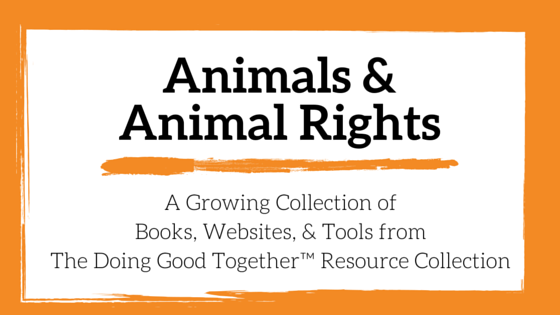 Animals and Animal Rights from the kindness experts at Doing Good Together™