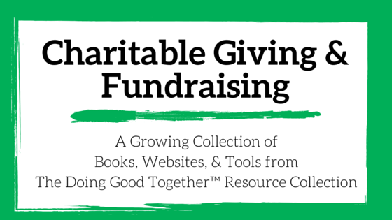 Charitable Giving and Fundraising from the kindness experts at Doing Good Together™
