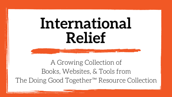 International Relief Resources from the kindness experts of Doing Good Together™