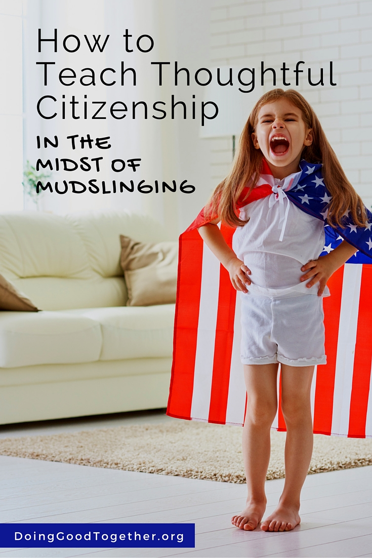 How to teach thoughtful citizenship in the midst of mudslinging