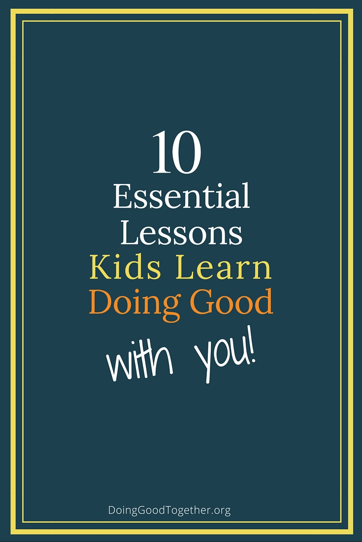 10 essential lessos kids learn doing good with you