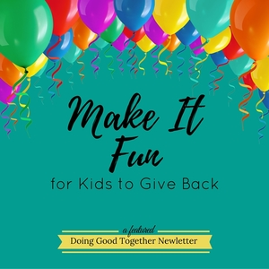 Make It Fun for Kids to Give Back