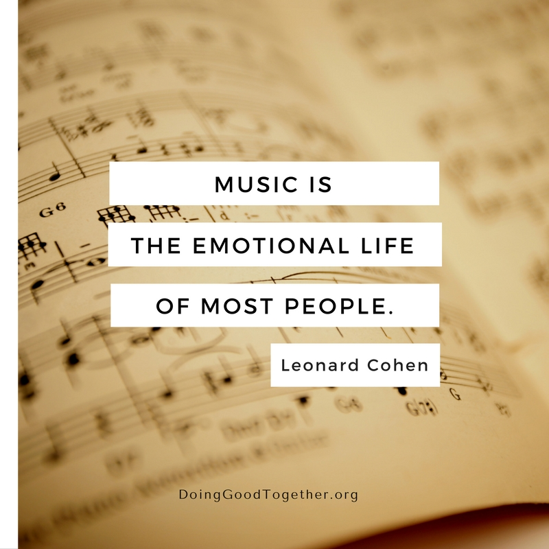 Music is the emotional life of most people. Leonard Cohen