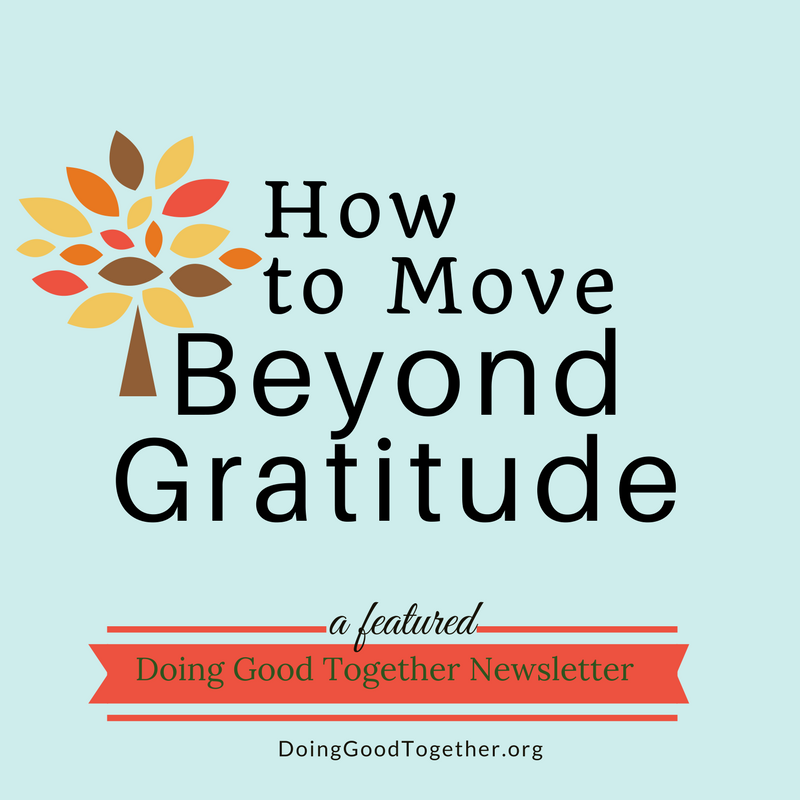 Click here for tips to turn feelings of gratitude into acts of service.