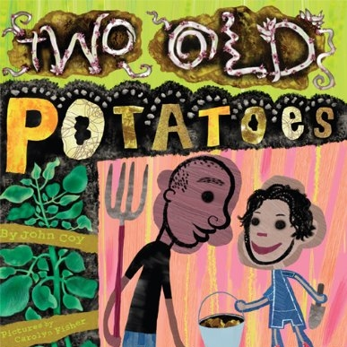 Two Old Potatoes and Me  by John Coy  is all about family, patience, and change.