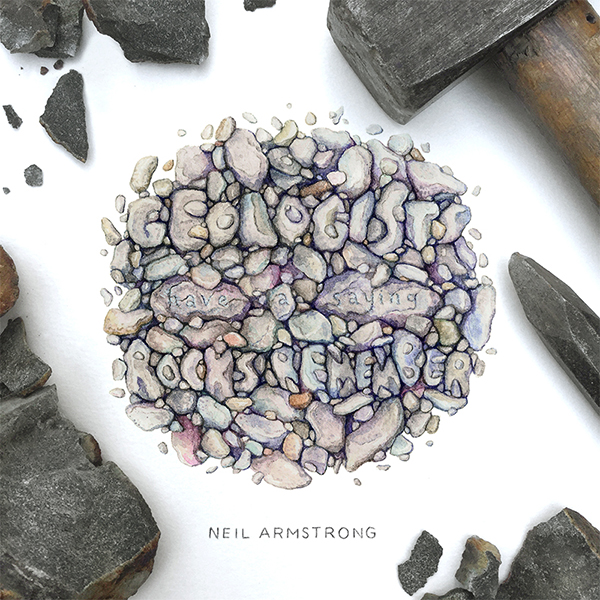 """Geologists have a saying rocks remember"" - Neil Armstrong / 4 x 4 inches"