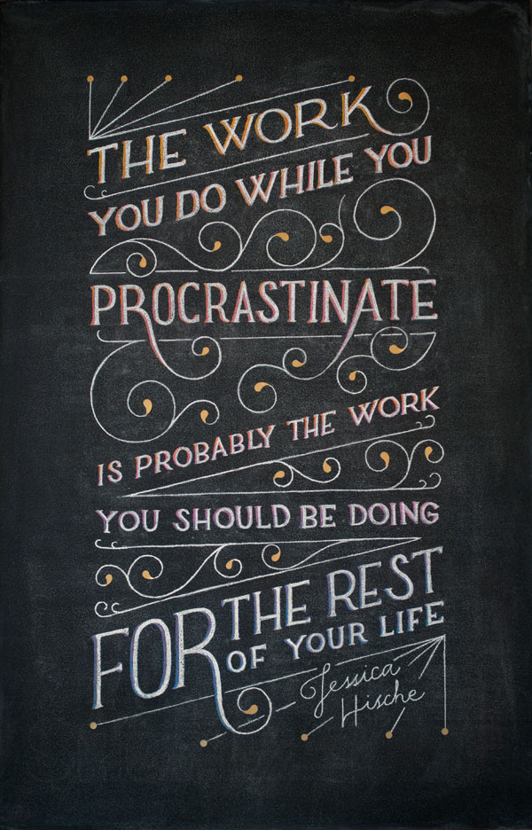 """WEEK 9 - Jessica Hische """"The work you do while you procrastinate is probably the work you should be doing for the rest of your life"""""""
