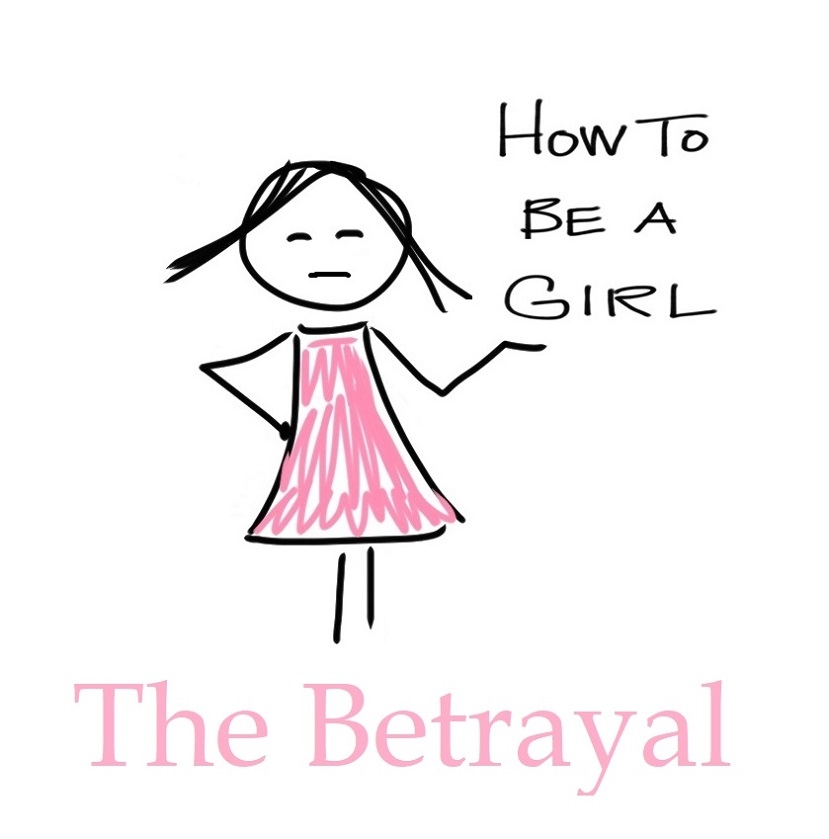 Episode XX: The Betrayal How To Be A Girl podcast