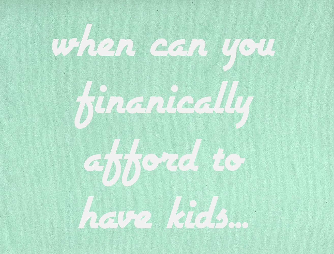 affording kids, financial, cost of kids, day care,