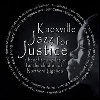 Artist:  Knoxville Jazz For Justice   (Compilation with the  Knoxville Jazz Orchestra )  Album Title: Knoxville Jazz For Justice Released: 2007 Label:  Altru Music