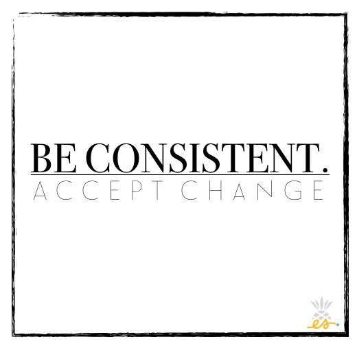 Be Consistent. Accept Change | Erin Stanczyk | Lifestyle Design | eat.move.rest.