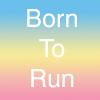 Born To Run    12/2/17 - 1/24/18