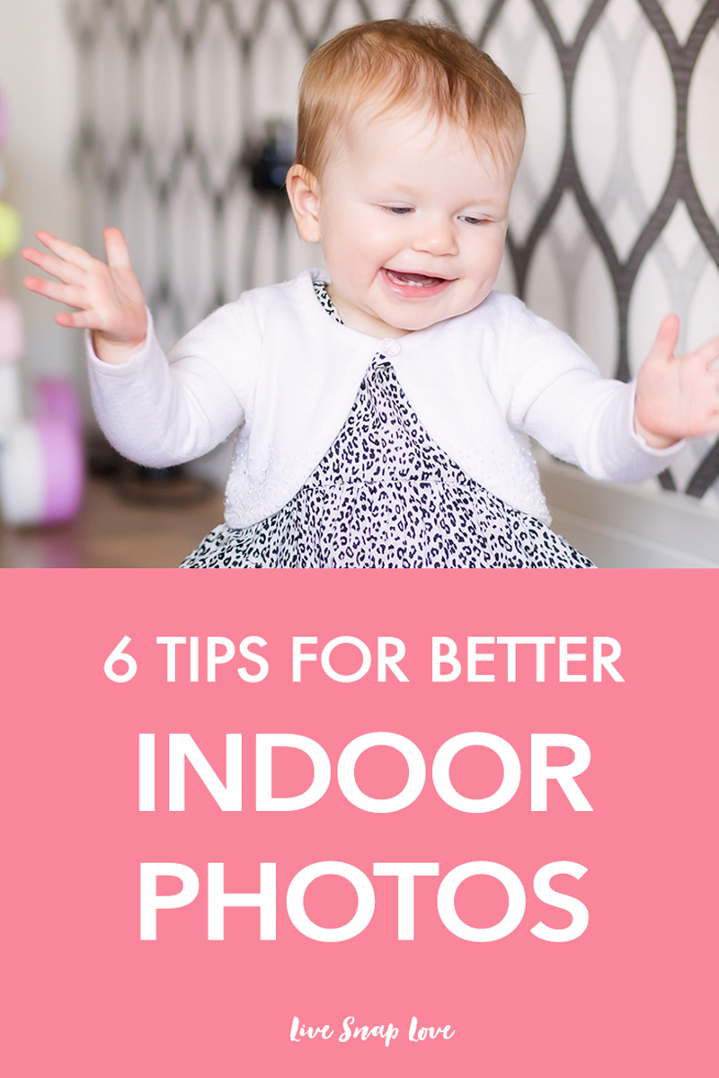 Indoor Photography Tips - 6 tips for better indoor photos from Live Snap Love.