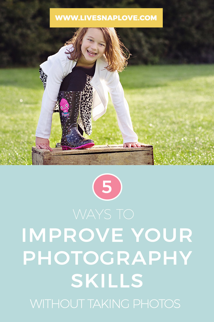 Photography Tips | 5 Ways to Improve Your Photography Skills Without Taking A Picture