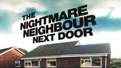 Nightmare Neighbour Next Door, TV Series [Channel 5]