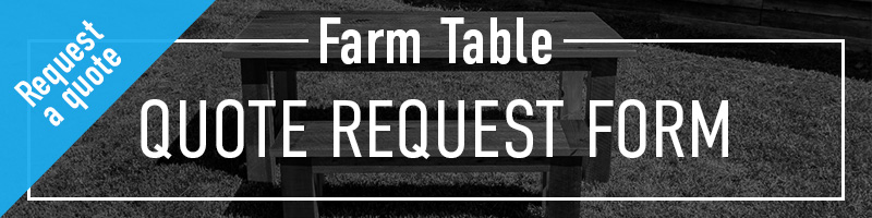 Request a Farm Table Quote