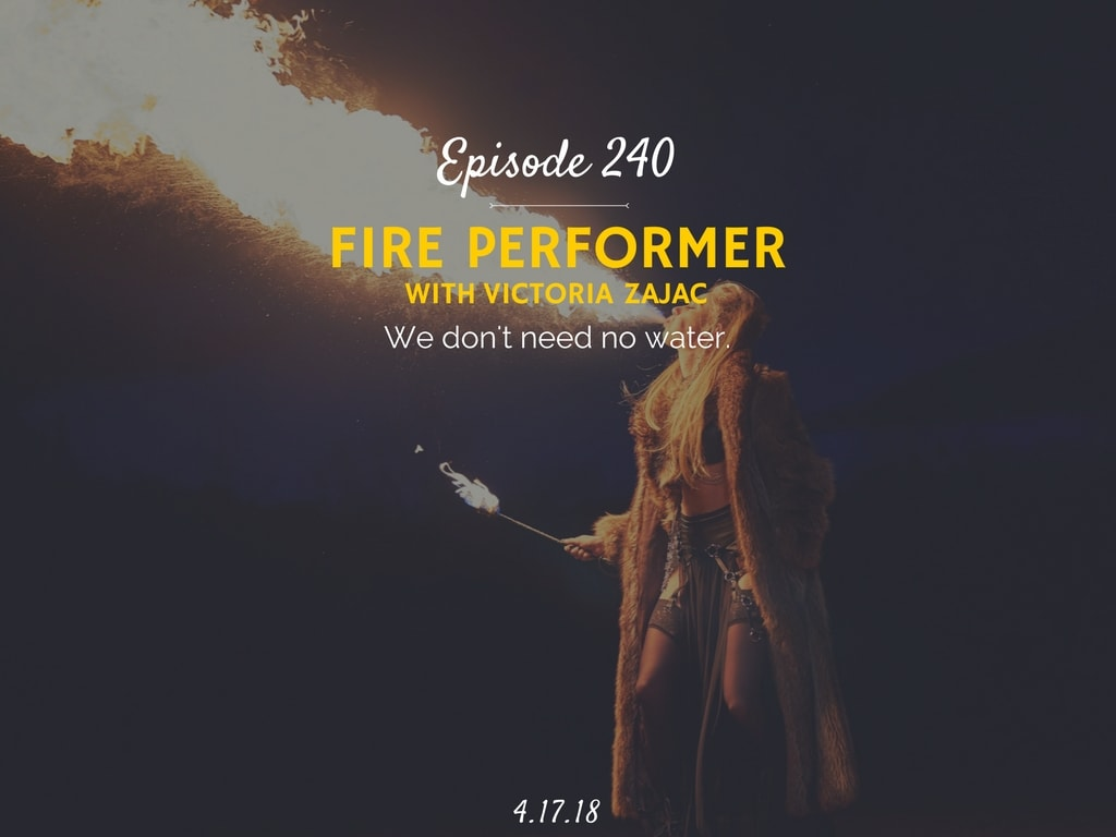 how to become a fire performer podcast interview with Victoria Zajac