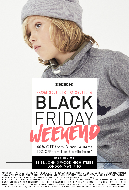 IKKS   25th - 28th November  40% off 3 textile items. 30% off 1 or 2 textile items