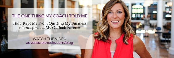 VIDEO: The One Thing My Coach Told Me That Kept Me from Quitting My Business + Transformed My Outlook Forever READ MORE + WATCH THE VIDEO: adventureknocks.com/blog