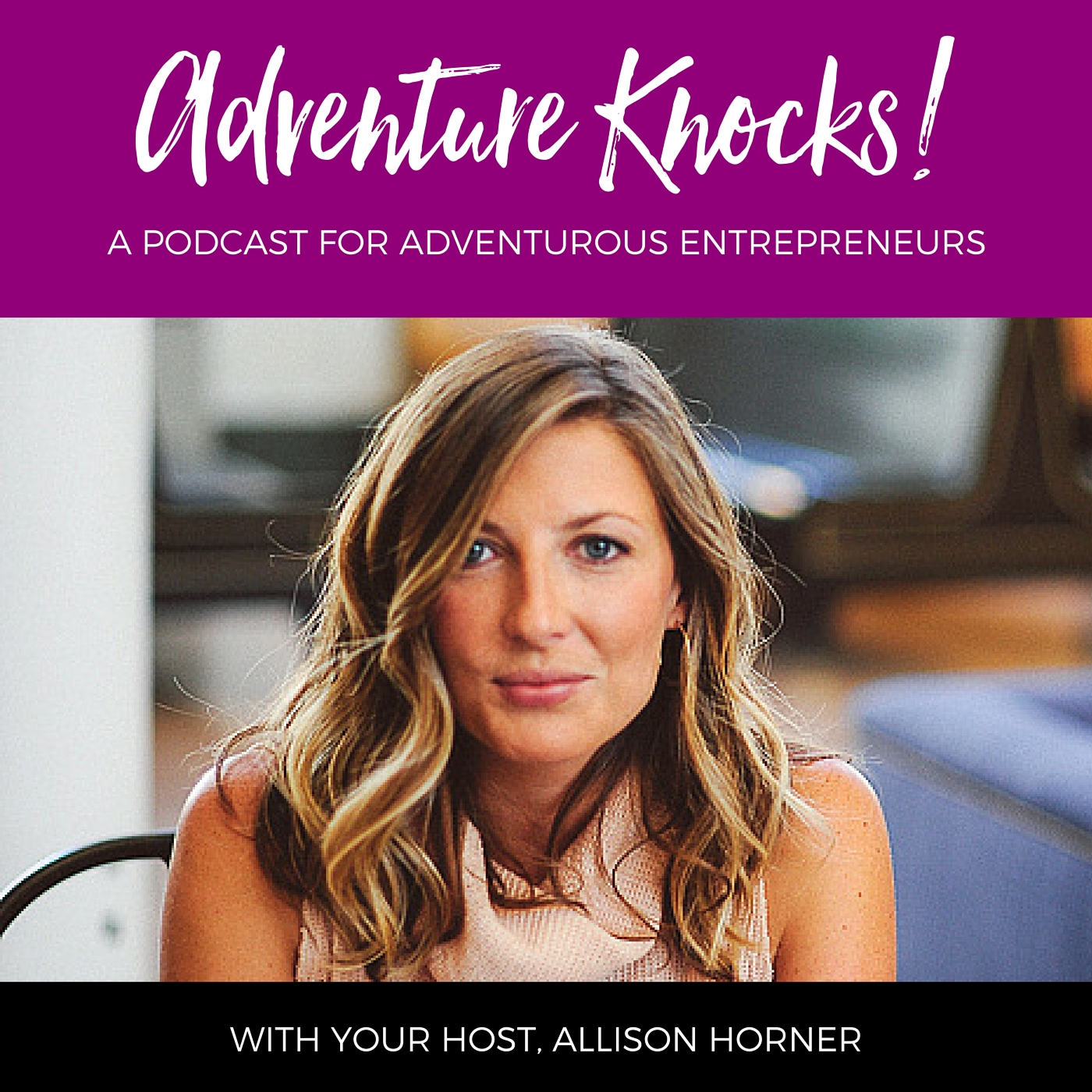 The Adventure Knocks Podcast is LIVE on iTunes! Stories, Strategy and Insight from Thriving Entrepreneurs