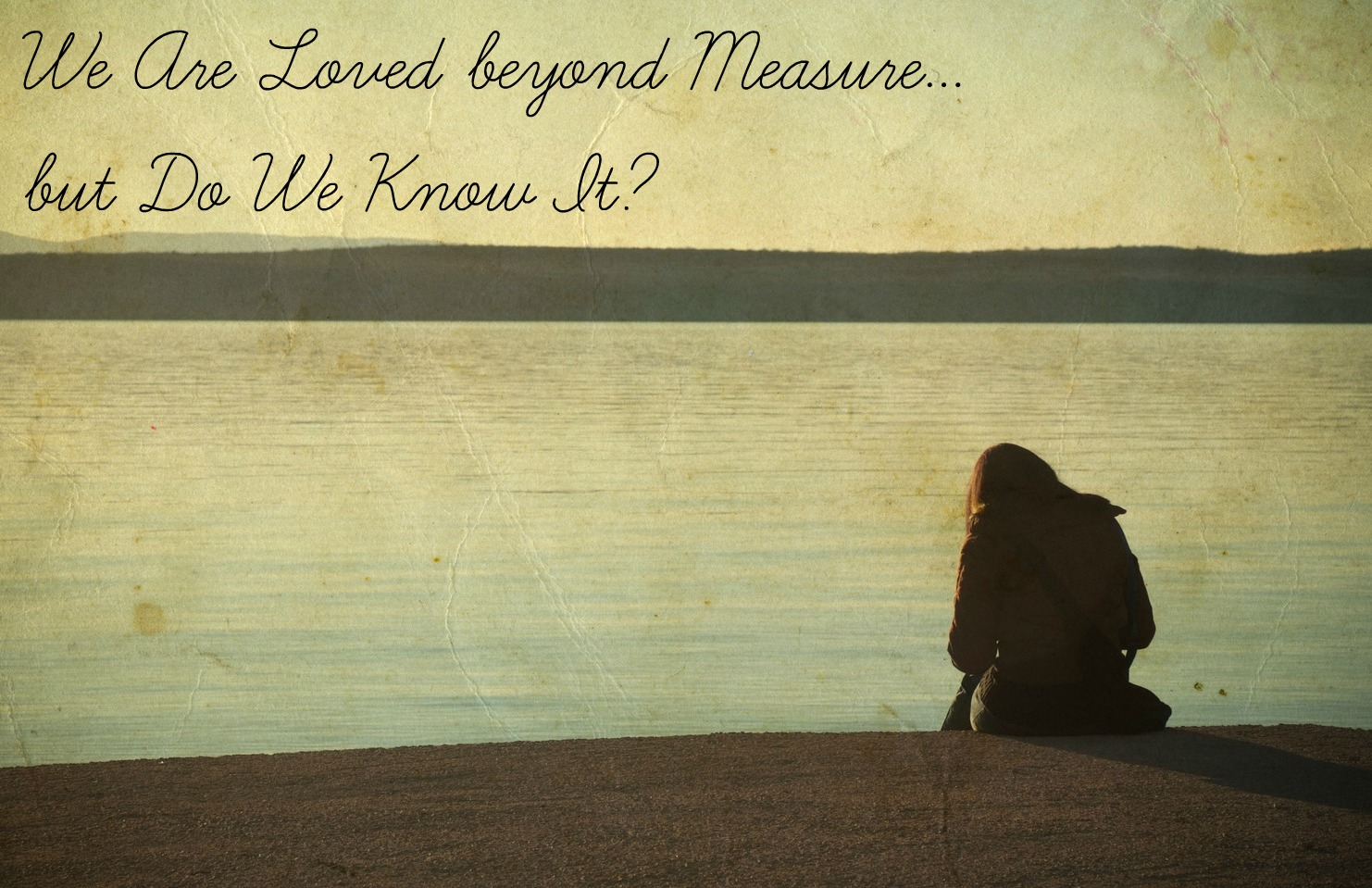 Do You Know How Much You Are Loved?