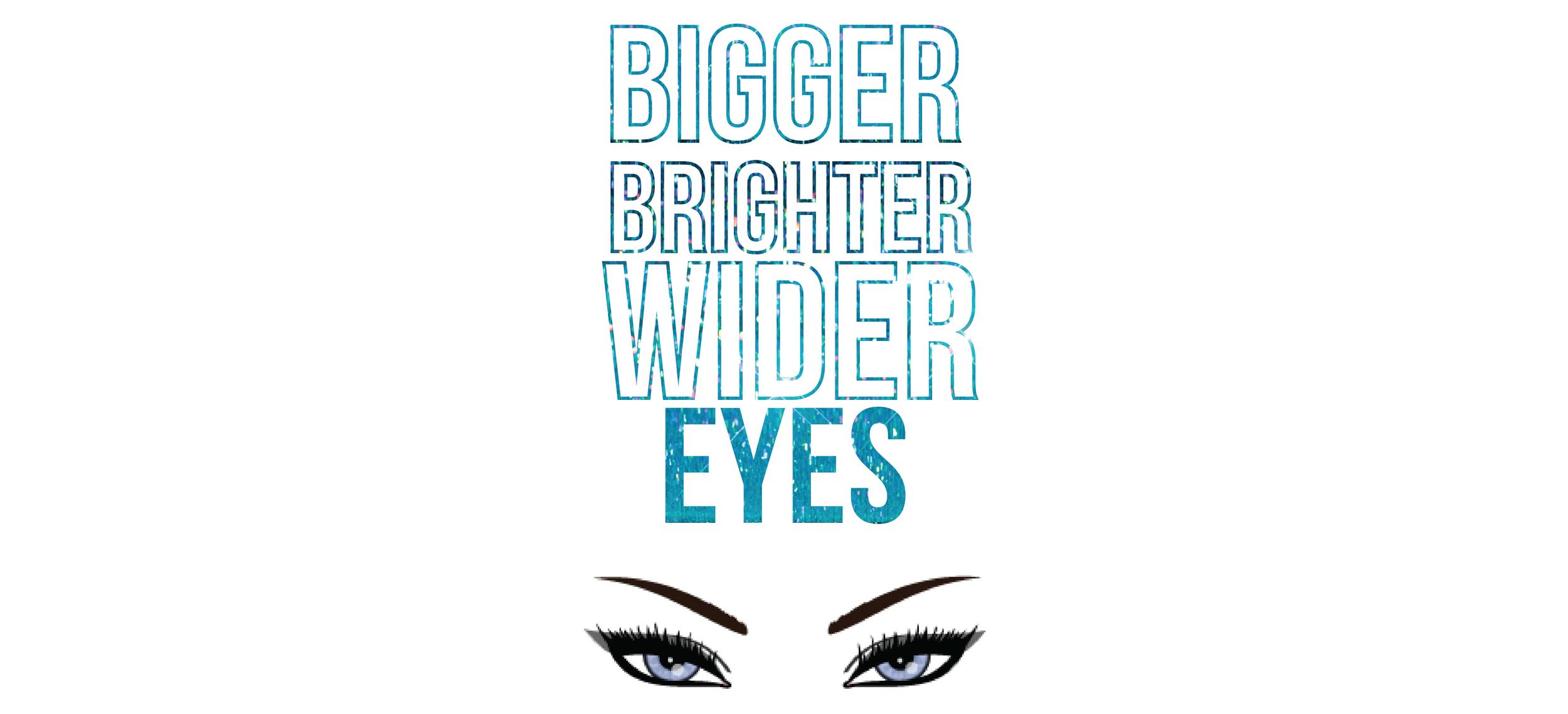 Bigger Brighter Wider Eyes Post