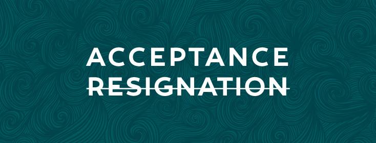Source . Acceptance is Not Resignation - superbalancedlife.com