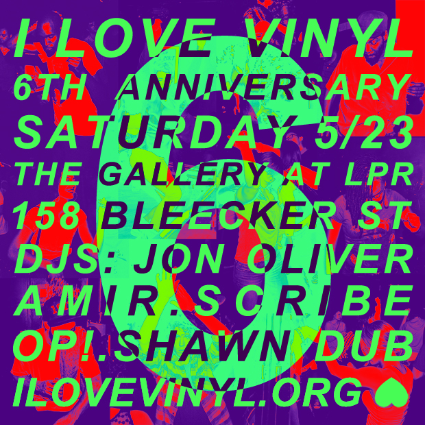 I Love Vinyl 6th Anniversary Party!   Saturday, May 23rd    Residents:   DJ Scribe   Amir Abdullah   Jon Oliver   OP!   Shawn Dub    It's our Anniversary!   Doesn't time just fly? It seems like only yesterday we were all spinning around, celebrating 5 glorious years of music, dance, love and vinyl -   but we're turning 6 this year! Crazy.  at  The Gallery at LPR  158 Bleecker Street  Manhattan  21+ w ID   With RSVP -> $5 b4 11pm | $10 after ( http://www.ilovevinyl.org/p/rsvp.html ) Without RSVP -> $15