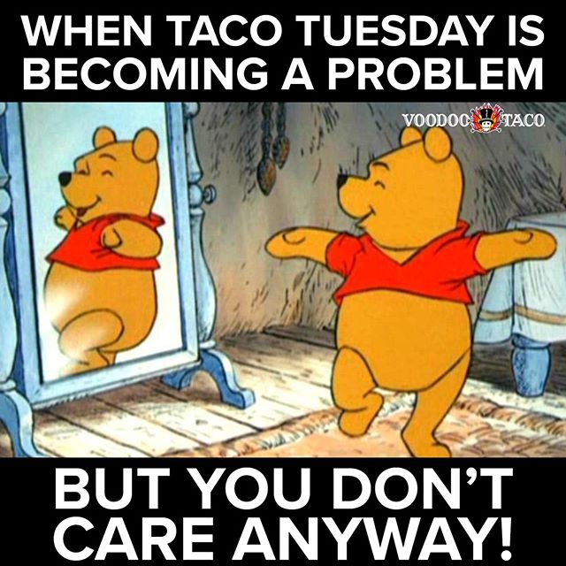 Channel your inner Winnie the Pooh and stuff your face with tacos instead of honey. After all, it's Taco Tuesday! We'll see you and your friends shortly. Don't let us down. 😚