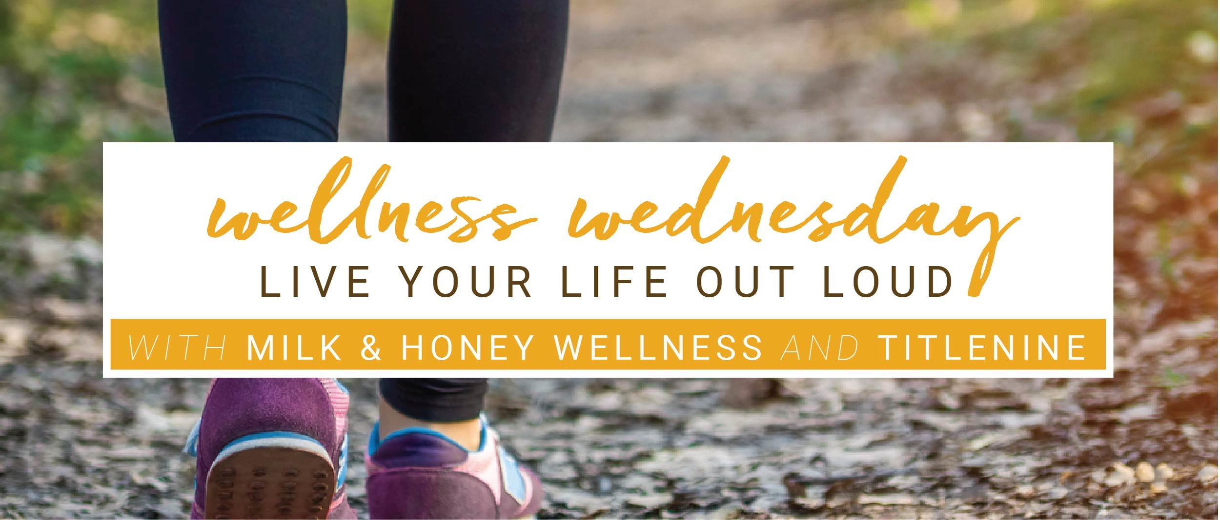 WELLNESS WEDNESDAY - Milk and Honey Wellness and Titlenine have joined forces to bring you the monthly Live Life Out Loud Wellness Series. We are committed to lifestyles that make it possible for women to put their best selves forward. Our goal is to connect and support women to live out loud everyday by encouraging them to go out, be active, and invest themselves.Best of all? It's FREE!