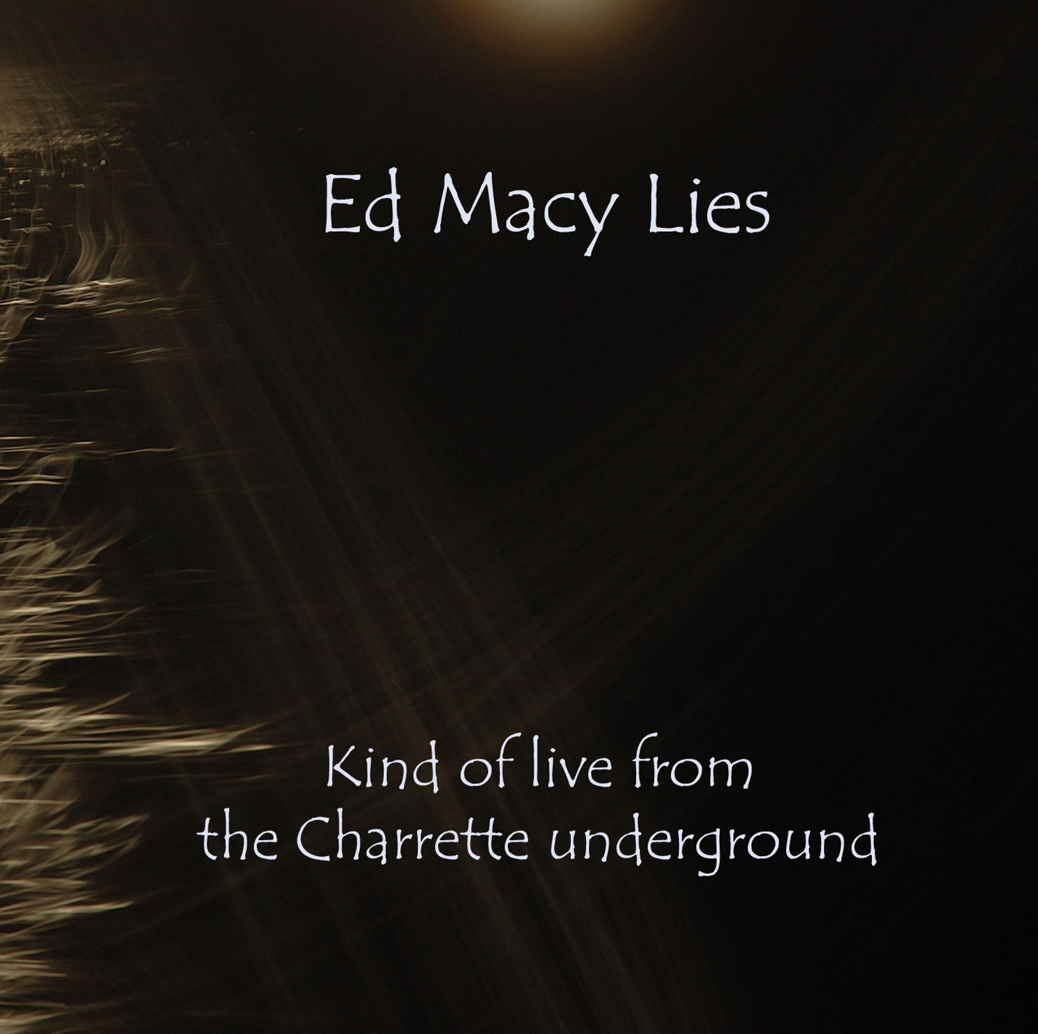 Ed Macy Lies: Kind of live from the Charrette underground (2004)