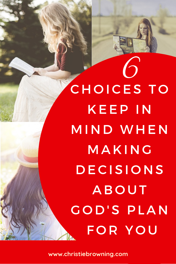 6 choices to keep in mind when making decisions about God's plan for you.png