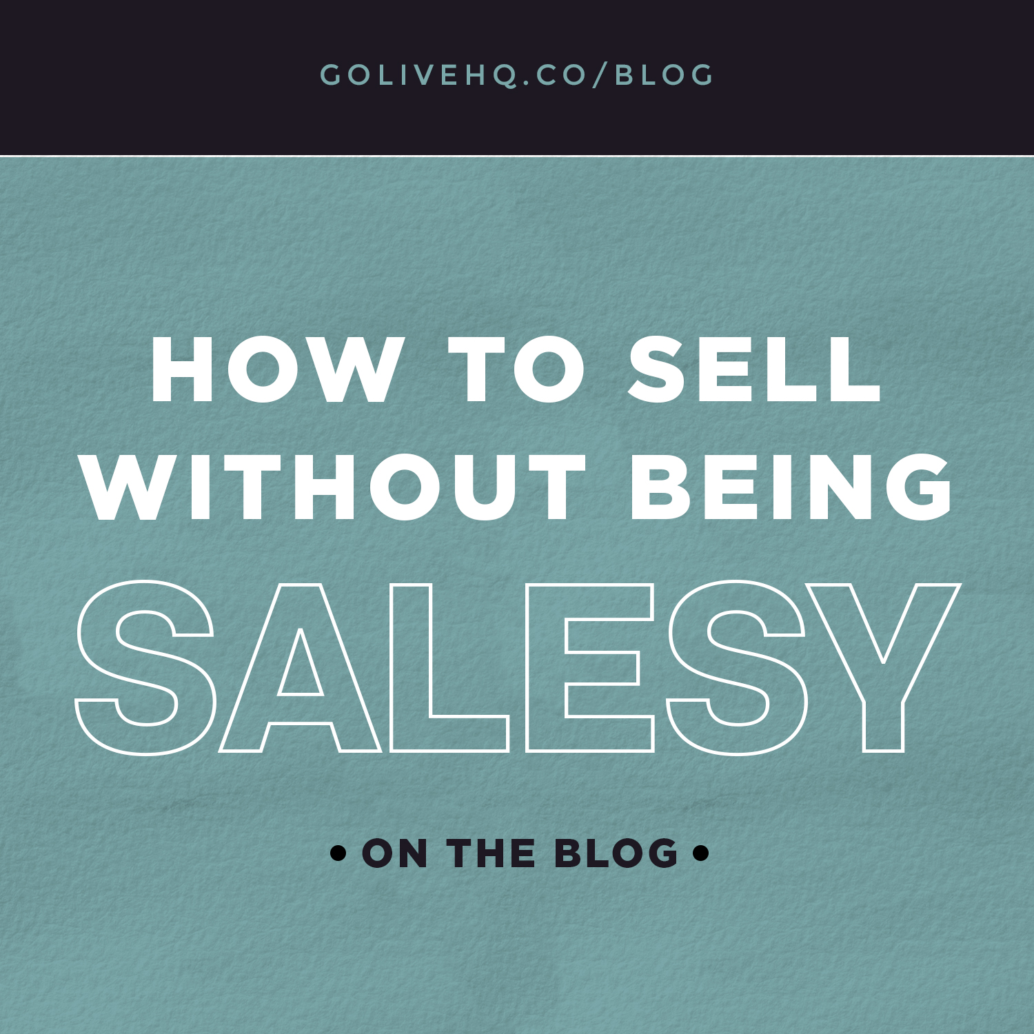 4 simple ways to sell without being salesy   |   by GOLIVEHQ.CO