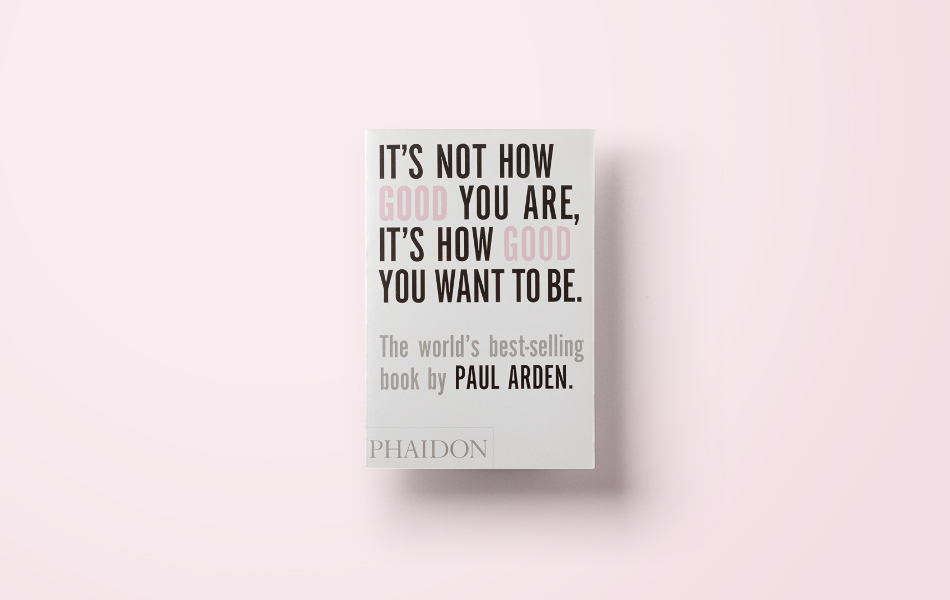 Yours Truly Book Club Its not how good you are its how good you want to be Paul Arden