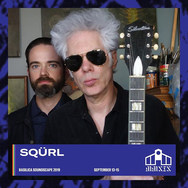 SQÜRL LIVE:  BASILICA SOUNDSCAPE 2019 September 13-15 ::: Hudson, NY @basilicahudson for TIX and complete lineup.