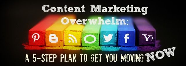 Content marketing overwhelm a 5-step plan.jpg