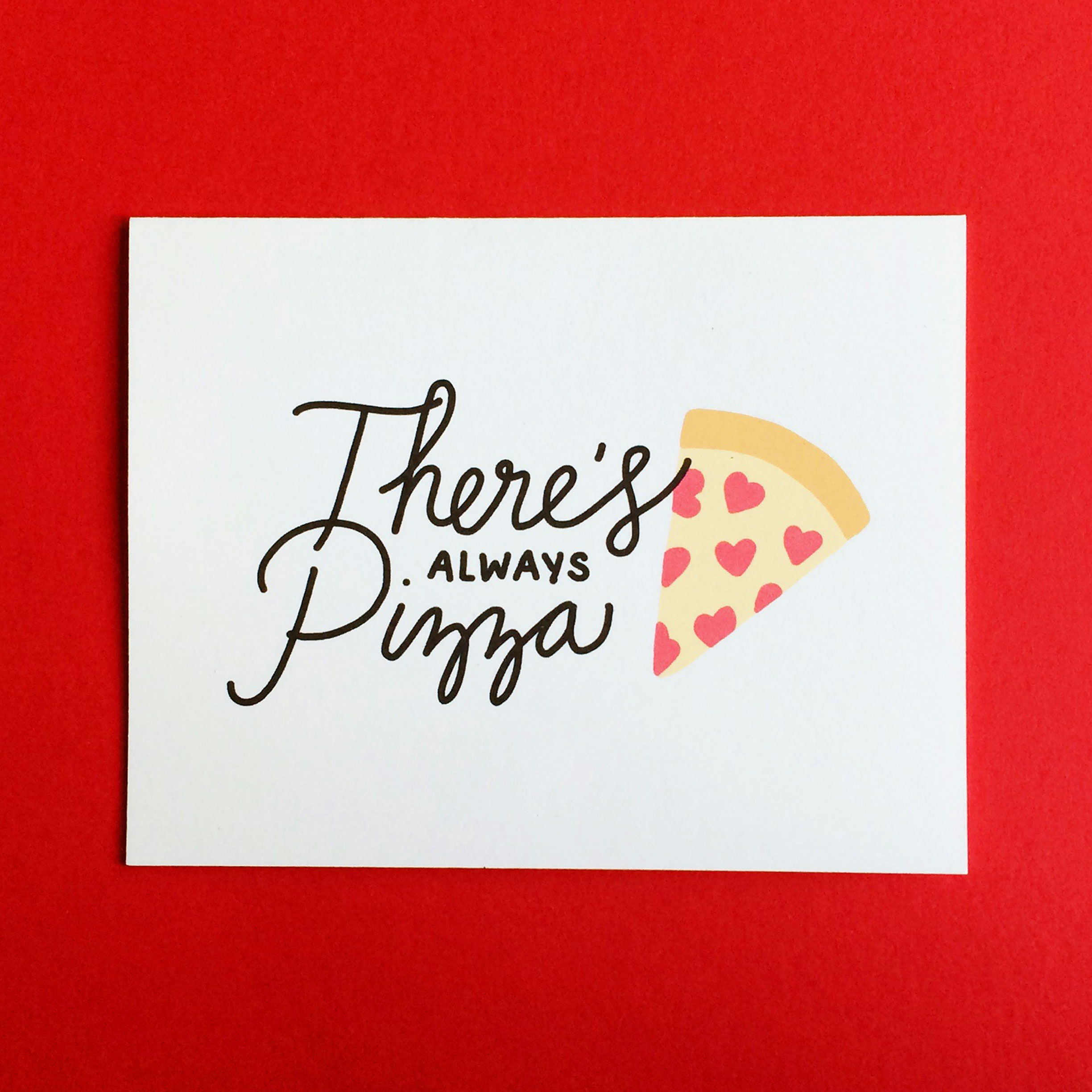 There's always pizza card by Design & Happiness