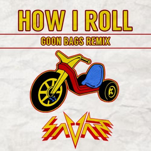 Savant - How I Roll (Goon Bags Remix)
