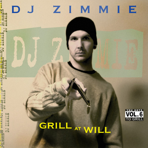 DJ Zimmie - You Gots To Grill - Volume 6 - Grill At Will